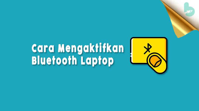 Cara Mengaktifkan Bluetooth Laptop
