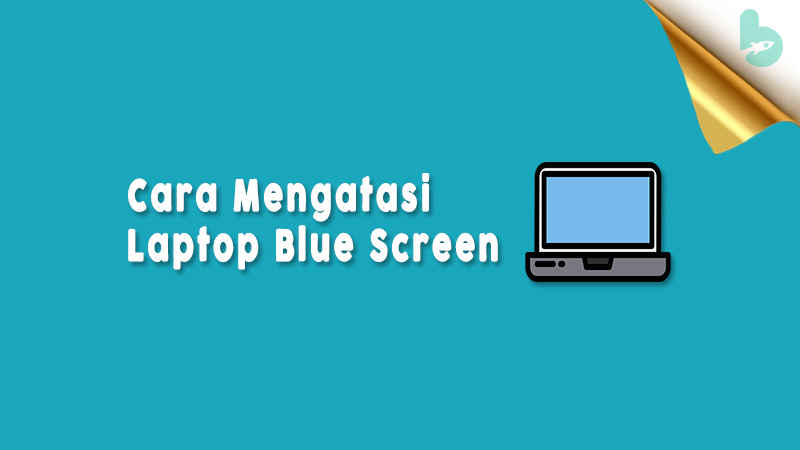 Cara Mengatasi Laptop Blue Screen