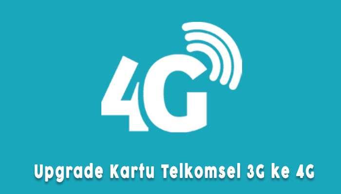 Cara Upgrade Telkomsel 3g Ke 4g