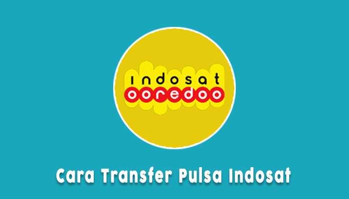 Cara Transfer Pulsa Indosat Ke Indosat