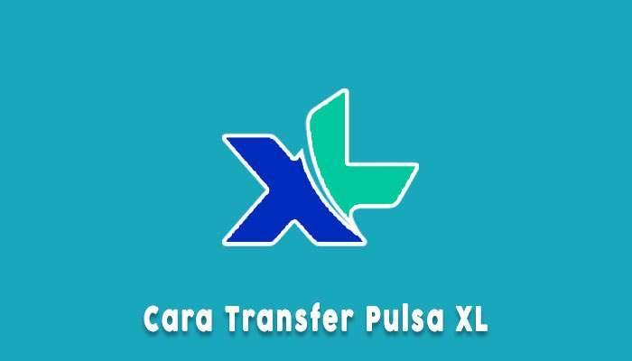 Cara Transfer Pulsa Xl Ke Xl