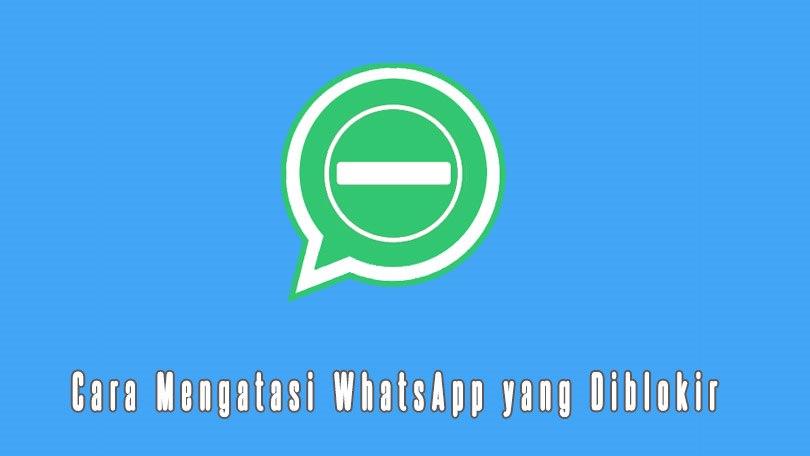 Cara Mengatasi Whatsapp Yang Diblokir Baru