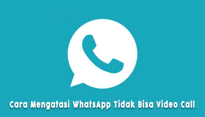 Cara Mengatasi Whatsapp Tidak Bisa Video Call Di Samsung