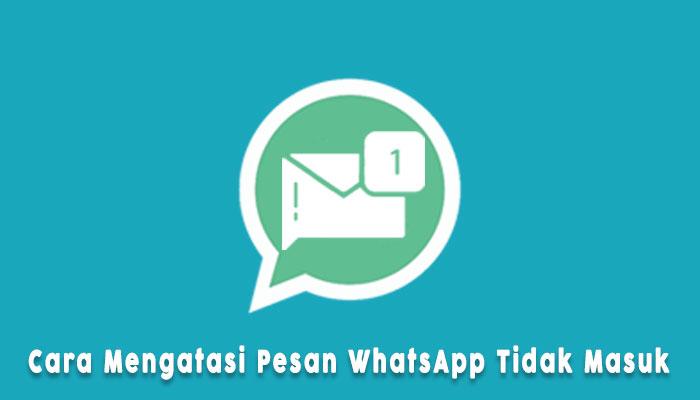 Cara Mengatasi Pesan Whatsapp Tidak Masuk Saat Tidak Dibuka