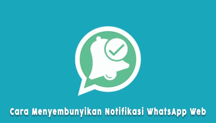 Cara Menyembunyikan Notitikasi Whatsapp Web Di Android