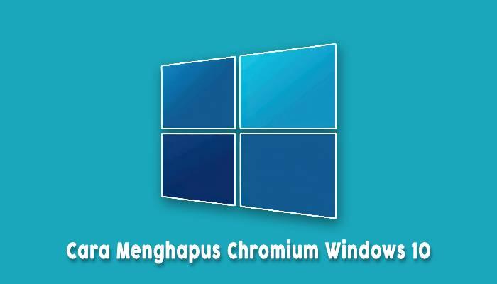 Cara Menghapus Chromium Pada Windows 10