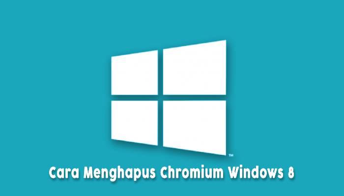 Cara Menghapus Chromium Windows 8