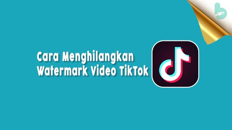 Cara Menghilangkan Watermark Video Tiktok